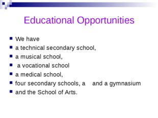 Educational Opportunities We have a technical secondary school, a musical sch