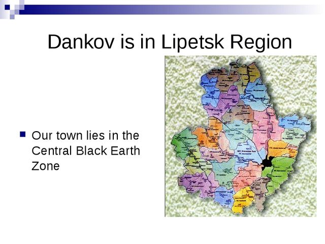 Dankov is in Lipetsk Region Our town lies in the Central Black Earth Zone