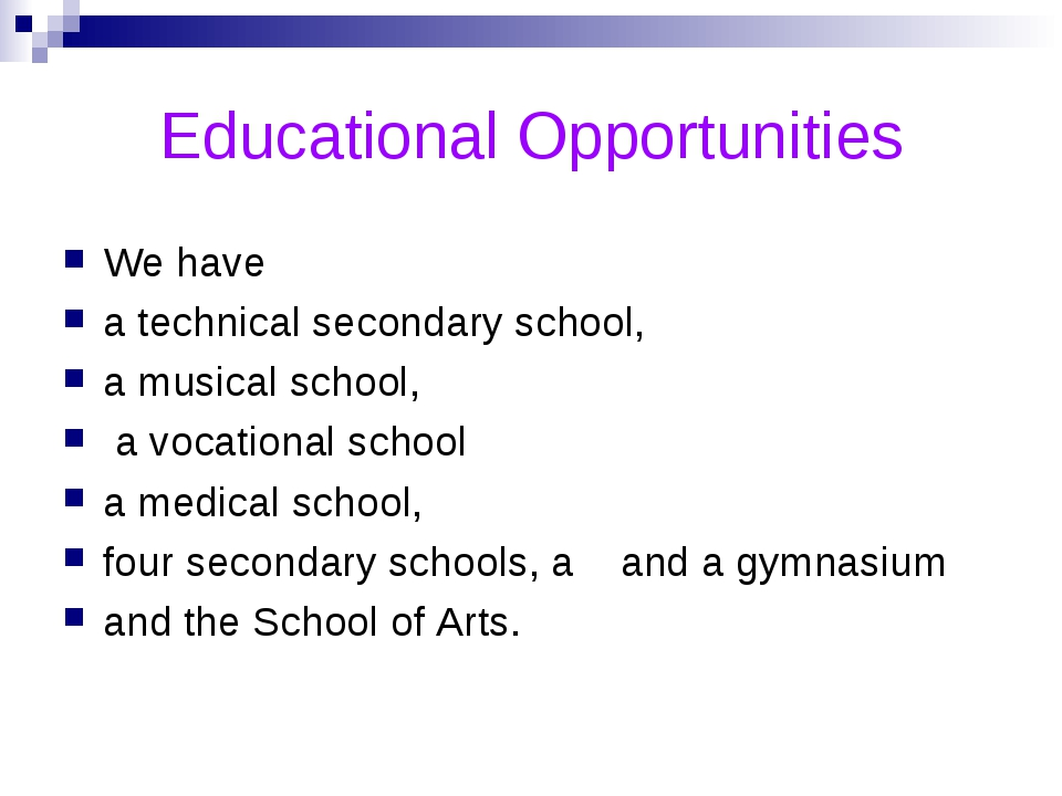 Educational Opportunities We have a technical secondary school, a musical sch...