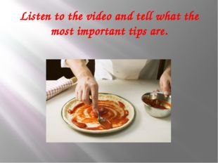 Listen to the video and tell what the most important tips are.