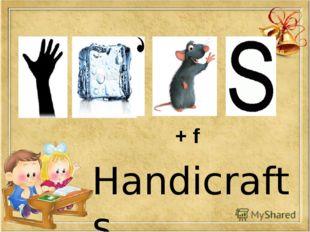 + f Handicrafts