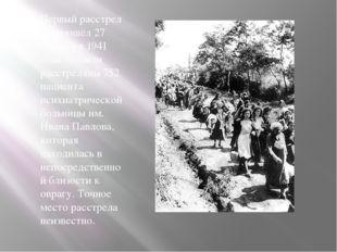 Первый расстрел произошёл 27 сентября 1941 года— были расстреляны 752 пациен