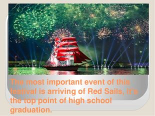 The most important event of this festival is arriving of Red Sails, it's the