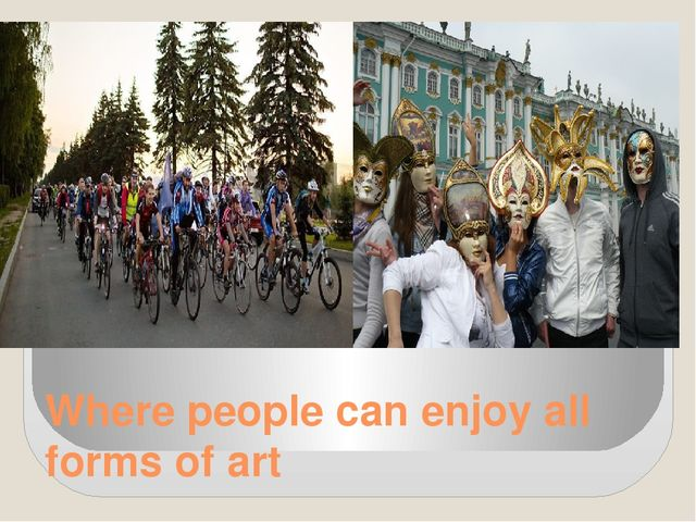 Where people can enjoy all forms of art