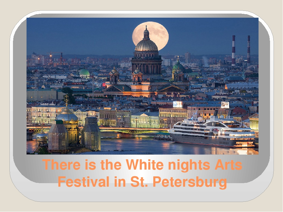 There is the White nights Arts Festival in St. Petersburg