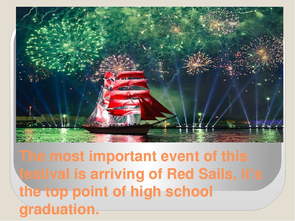 The most important event of this festival is arriving of Red Sails, it's the...