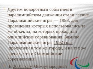 Другим поворотным событием в паралимпийском движении стали летние Паралимпий