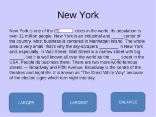 New York New York is one of the (1) cities in the world. Its population is ov