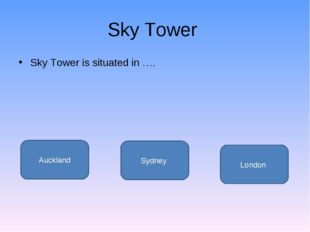 Sky Tower Sky Tower is situated in …. Auckland Sydney London