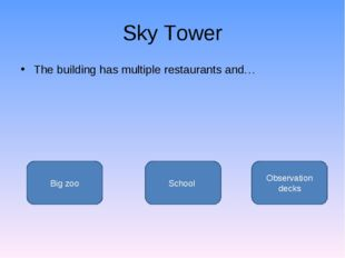 Sky Tower The building has multiple restaurants and… Observation decks Big zo