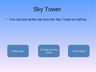Sky Tower You can see all the city from the Sky Tower as well as… The bay and