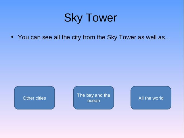Sky Tower You can see all the city from the Sky Tower as well as… The bay and...