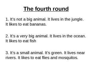 The fourth round 1. It's not a big animal. It lives in the jungle. It likes t