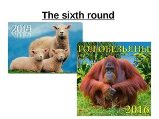 The sixth round