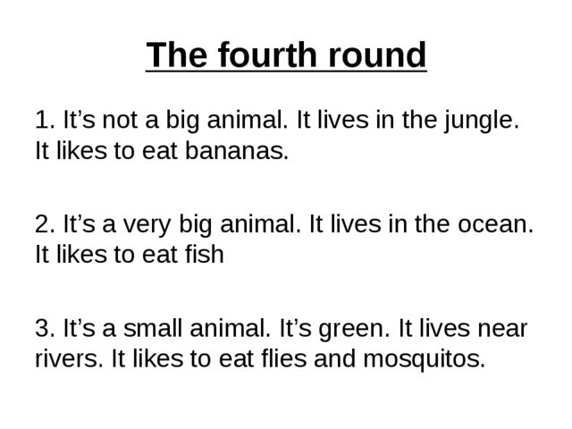 The fourth round 1. It's not a big animal. It lives in the jungle. It likes t...
