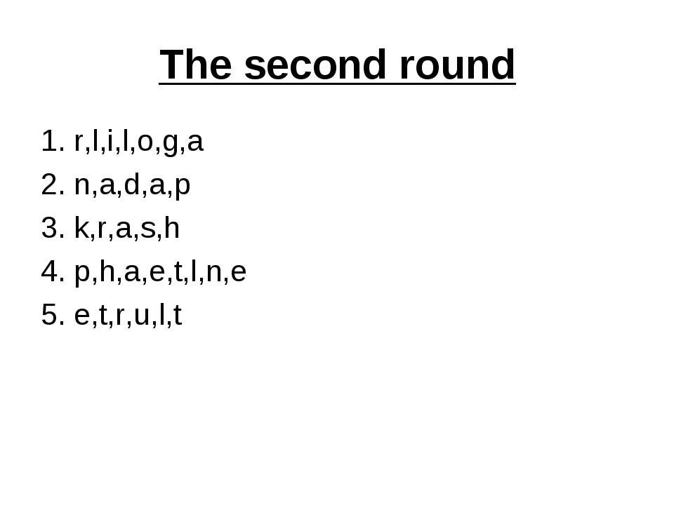 The second round 1. r,l,i,l,o,g,a 2. n,a,d,a,p 3. k,r,a,s,h 4. p,h,a,e,t,l,n,...