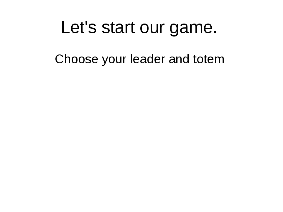 Let's start our game. Choose your leader and totem