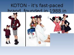KOTON - it's fast-paced brand, founded in 1988 in Turkey