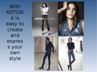 With KOTON it is easy to create and express your own style