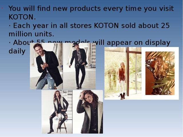 You will find new products every time you visit KOTON. · Each year in all sto...