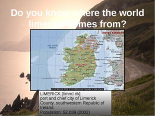 Do you know where the world limerick comes from? LIMERICK [límmərik] port and