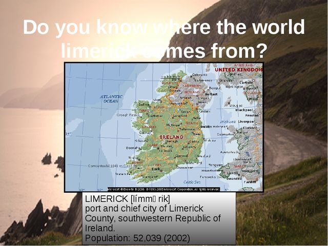 Do you know where the world limerick comes from? LIMERICK [límmərik] port and...