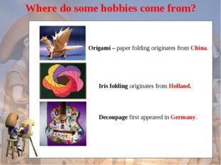 Where do some hobbies come from? Origami – paper folding originates from Chi