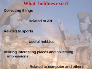 What hobbies exist? Collecting things Related to Art Related to sports Useful