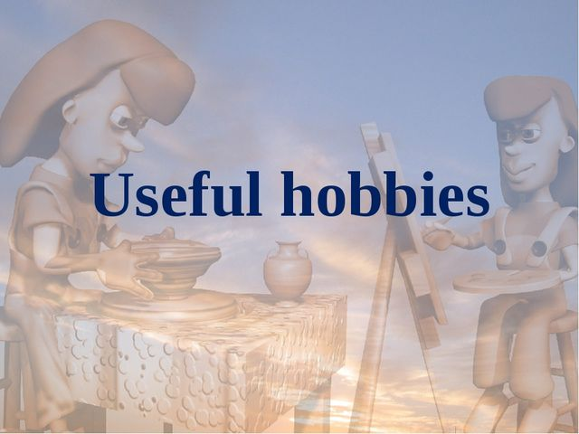 Useful hobbies