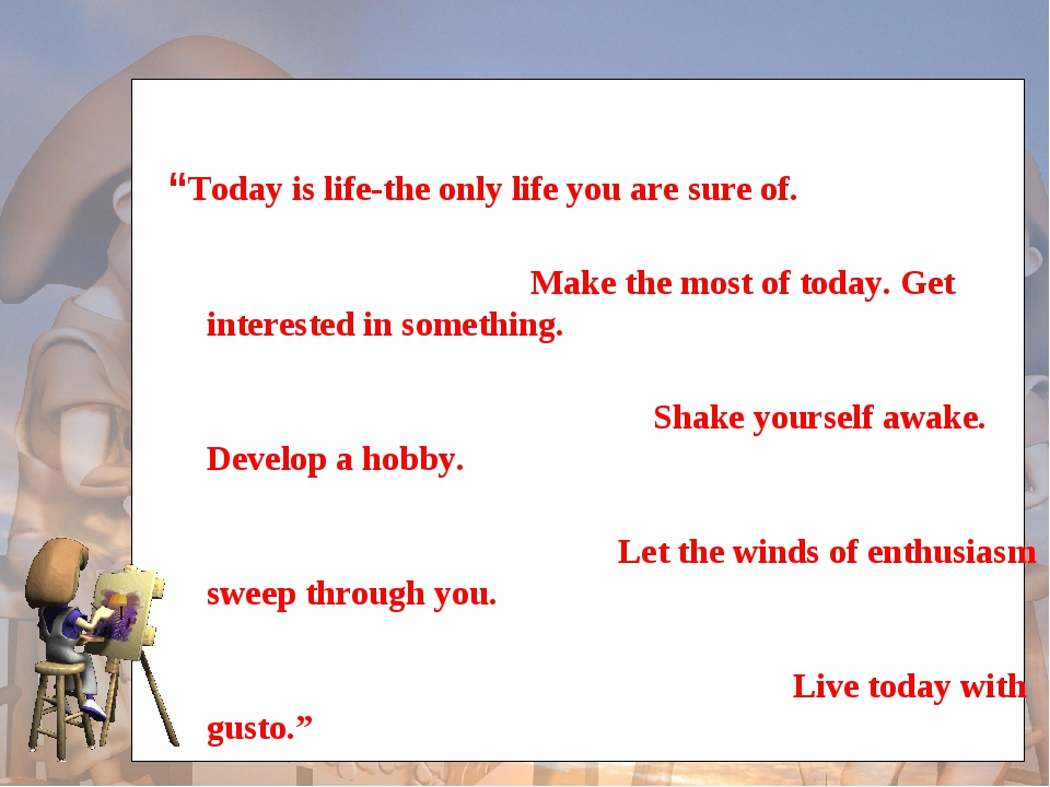 """Today is life-the only life you are sure of. Make the most of today. Get in..."