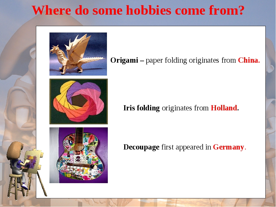 Where do some hobbies come from? Origami – paper folding originates from Chi...