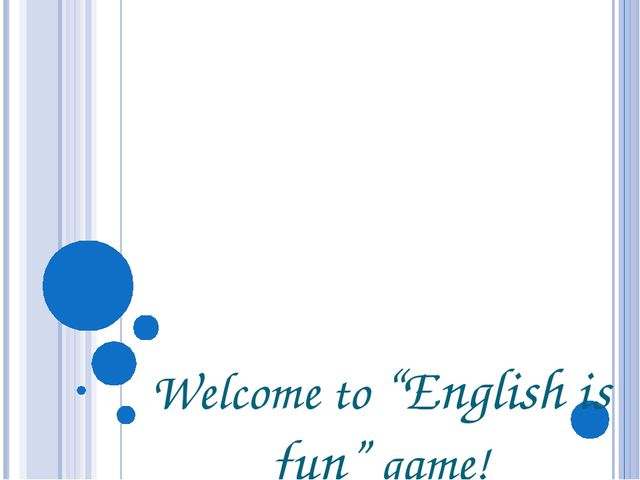 "Welcome to ""English is fun"" game!"