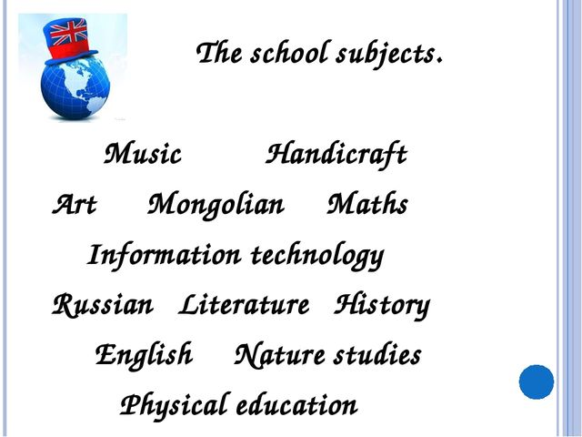 The school subjects. Music Handicraft Art Mongolian Maths Information techno...