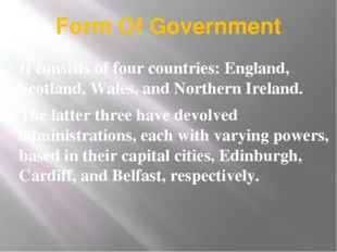 Form Of Government It consists of four countries: England, Scotland, Wales, a