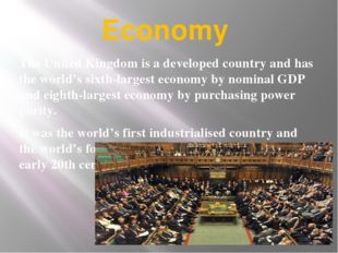 Economy The United Kingdom is a developed country and has the world's sixth-l
