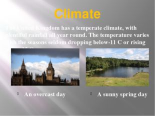 Climate An overcast day A sunny spring day The United Kingdom has a temperate