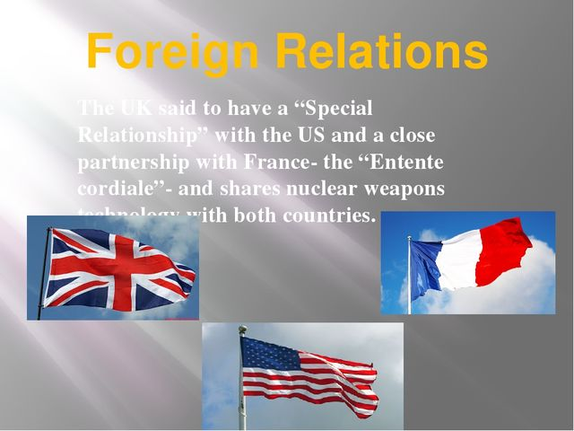 "Foreign Relations The UK said to have a ""Special Relationship"" with the US an..."
