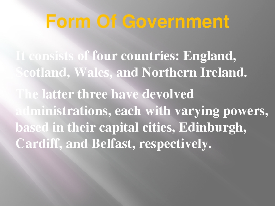 Form Of Government It consists of four countries: England, Scotland, Wales, a...