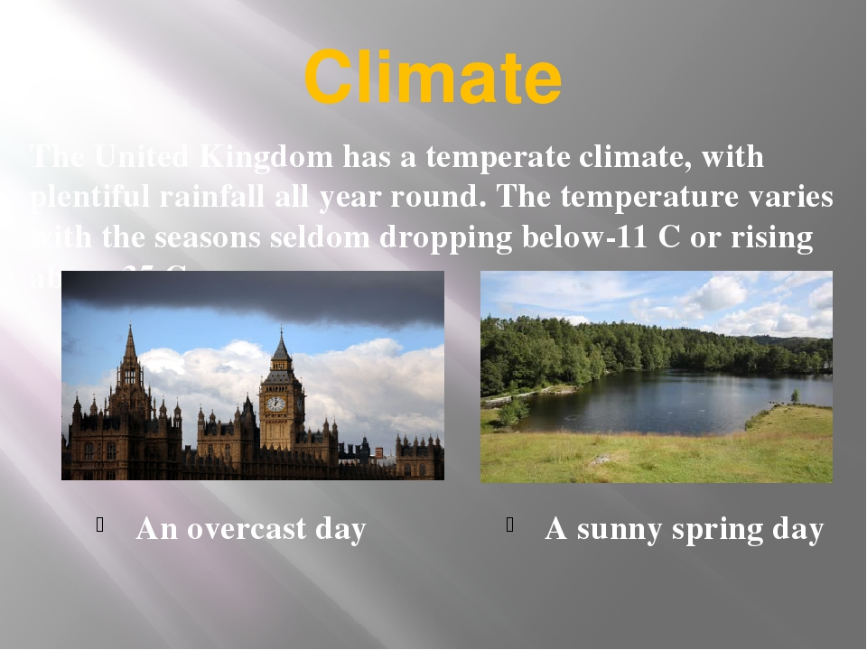 Climate An overcast day A sunny spring day The United Kingdom has a temperate...