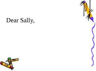 Dear Sally,