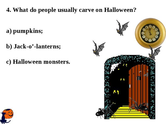 4. What do people usually carve on Halloween? a) pumpkins; b) Jack-o'-lantern...