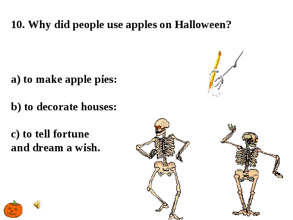 10. Why did people use apples on Halloween? a) to make apple pies: b) to deco...