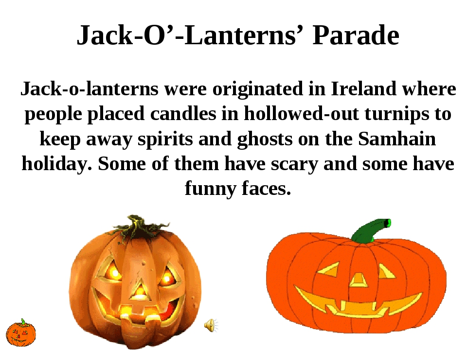 Jack-O'-Lanterns' Parade Jack-o-lanterns were originated in Ireland where peo...