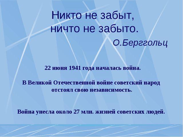 Никто не забыт, ничто не забыто. О.Берггольц 22 июня 1941 года началась...