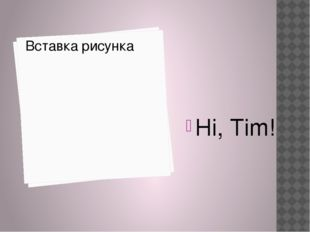 Hi, Tim!