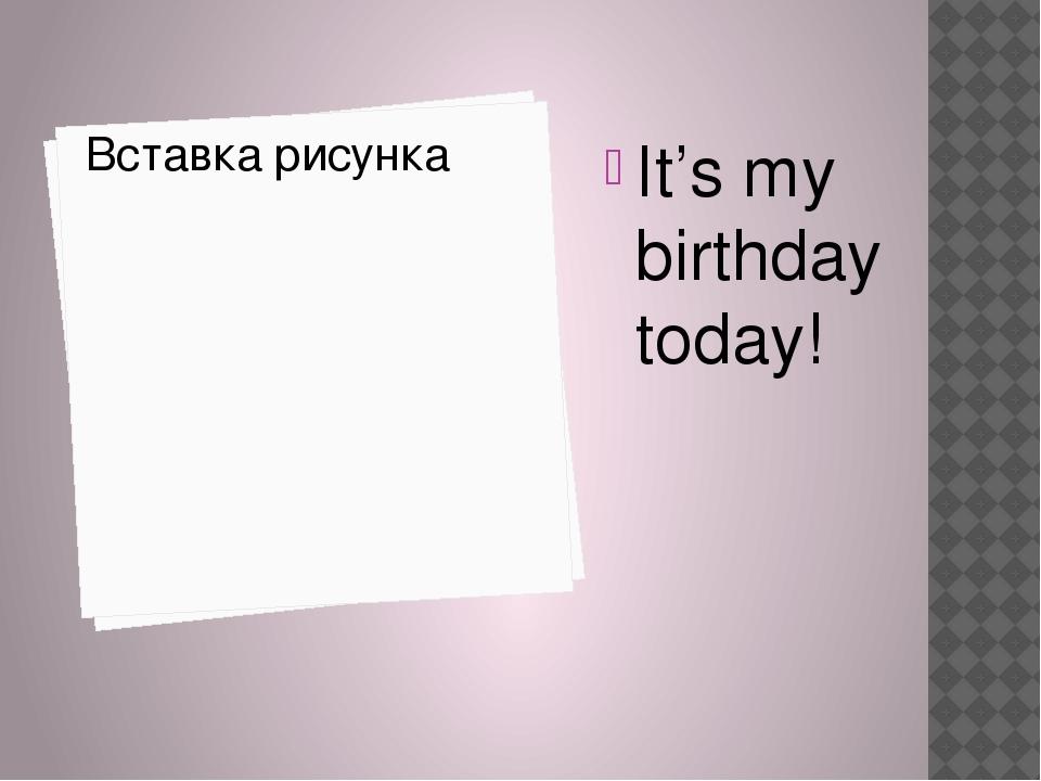It's my birthday today!
