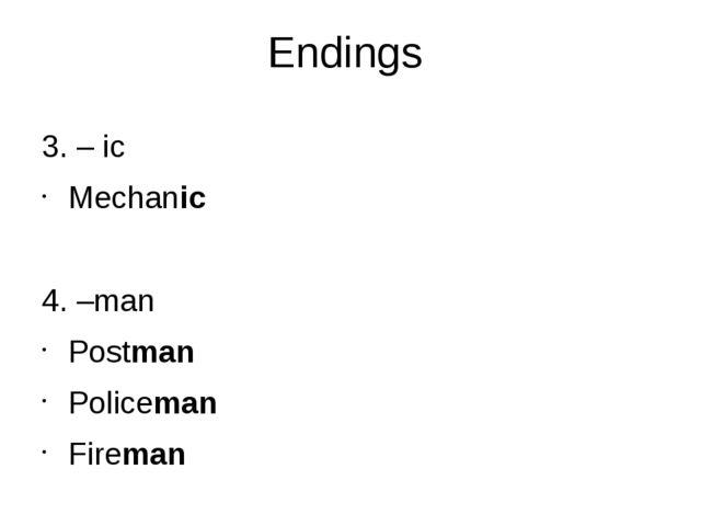 Endings 3. – ic Mechanic 4. –man Postman Policeman Fireman