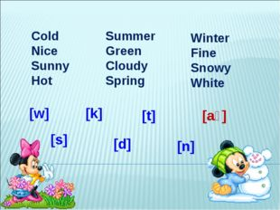 Cold Nice Sunny Hot Summer Green Cloudy Spring Winter Fine Snowy White [k] [a