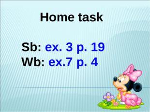 Home task Sb: ex. 3 p. 19 Wb: ex.7 p. 4