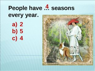 People have … seasons every year. 2 5 4 4